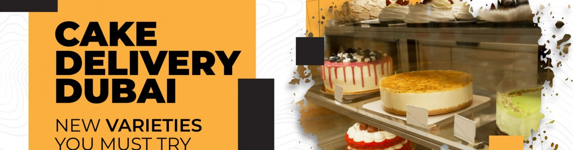 Cake Delivery Dubai – New Varieties You Must Try